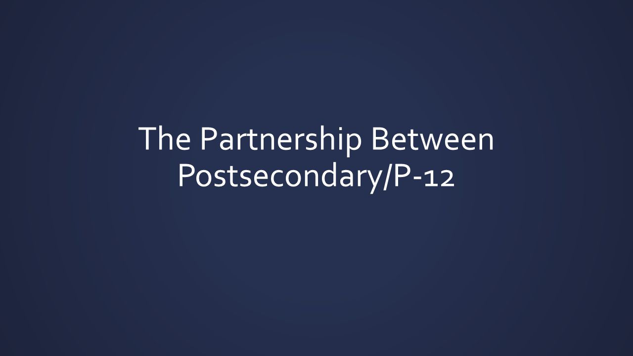 The Partnership Between Postsecondary/P-12