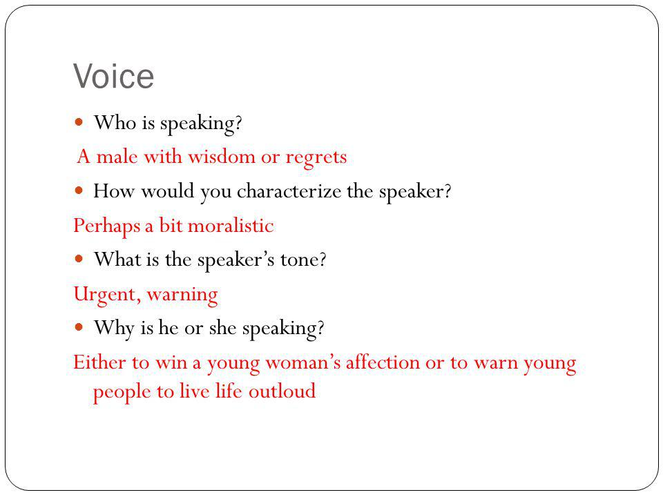 Voice Who is speaking A male with wisdom or regrets