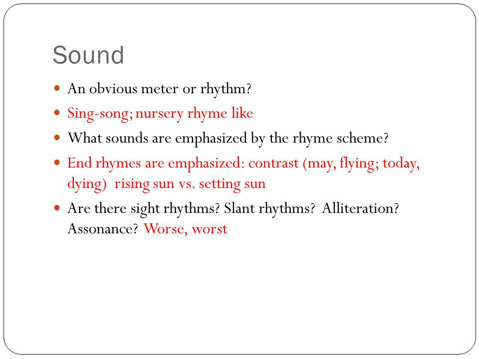 Sound An obvious meter or rhythm Sing-song; nursery rhyme like