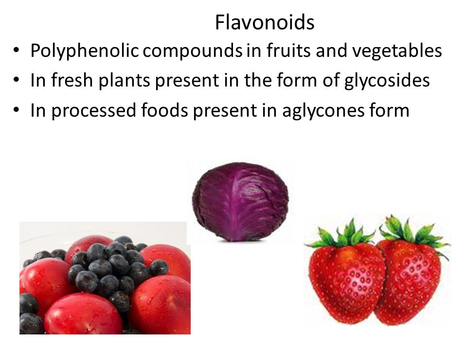 Flavonoids Polyphenolic compounds in fruits and vegetables