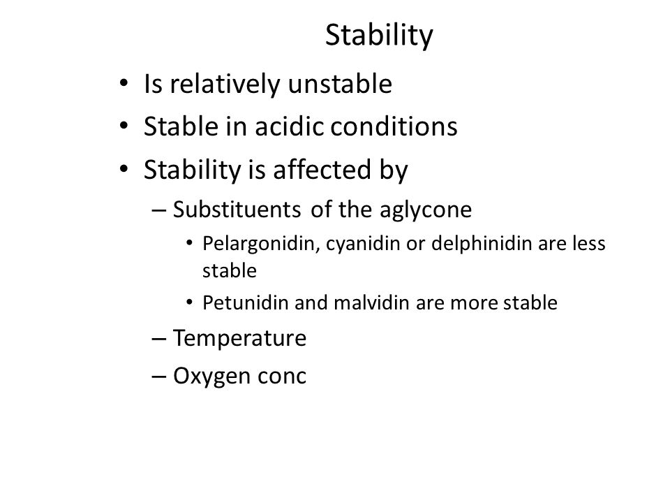 Stability Is relatively unstable Stable in acidic conditions