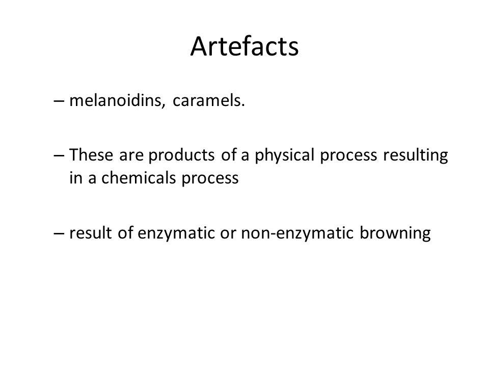 Artefacts melanoidins, caramels.