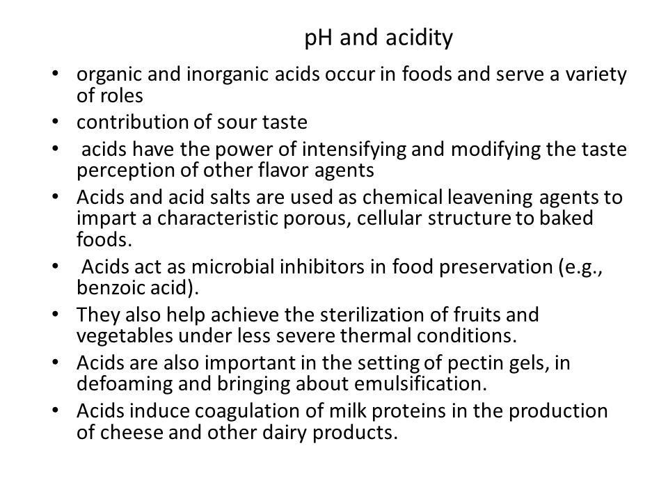pH and acidity organic and inorganic acids occur in foods and serve a variety of roles. contribution of sour taste.