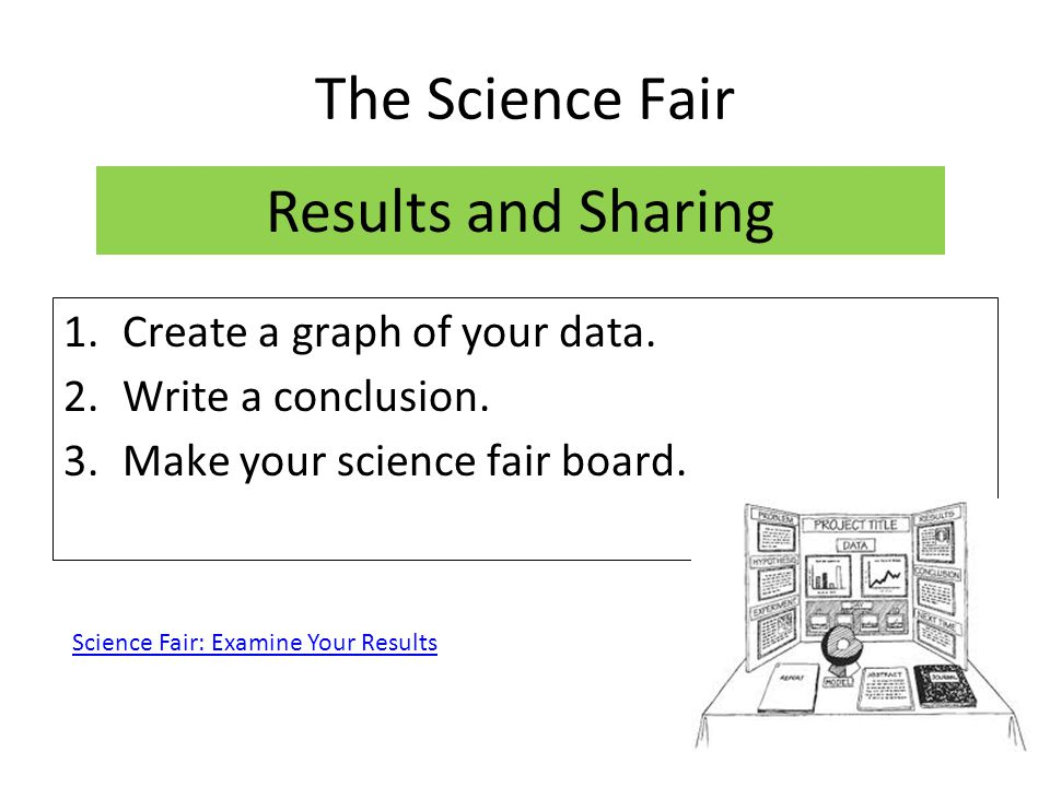 The Science Fair Results and Sharing Create a graph of your data.
