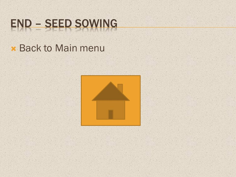 End – Seed Sowing Back to Main menu