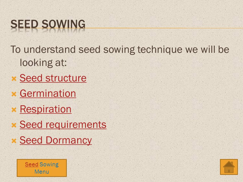 Seed sowing To understand seed sowing technique we will be looking at: