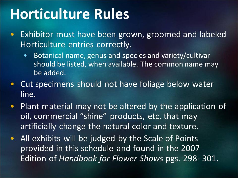 Horticulture Rules Exhibitor must have been grown, groomed and labeled Horticulture entries correctly.