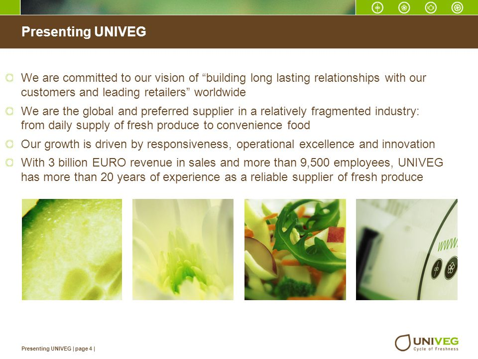 Presenting UNIVEG We are committed to our vision of building long lasting relationships with our customers and leading retailers worldwide.