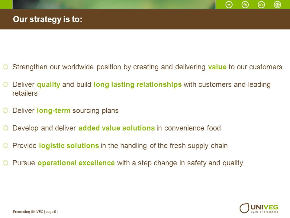 Our strategy is to: Strengthen our worldwide position by creating and delivering value to our customers.