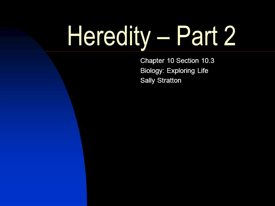 Heredity – Part 2 Chapter 10 Section 10.3 Biology: Exploring Life