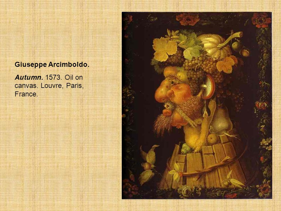 Giuseppe Arcimboldo. Autumn. 1573. Oil on canvas. Louvre, Paris, France.