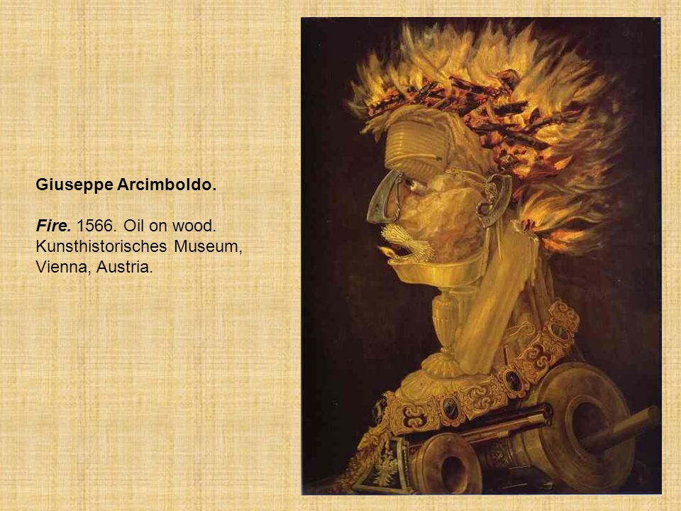 Fire Giuseppe Arcimboldo.