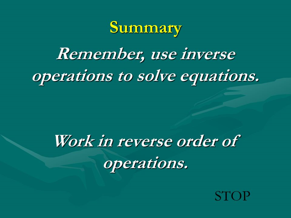 Remember, use inverse operations to solve equations.