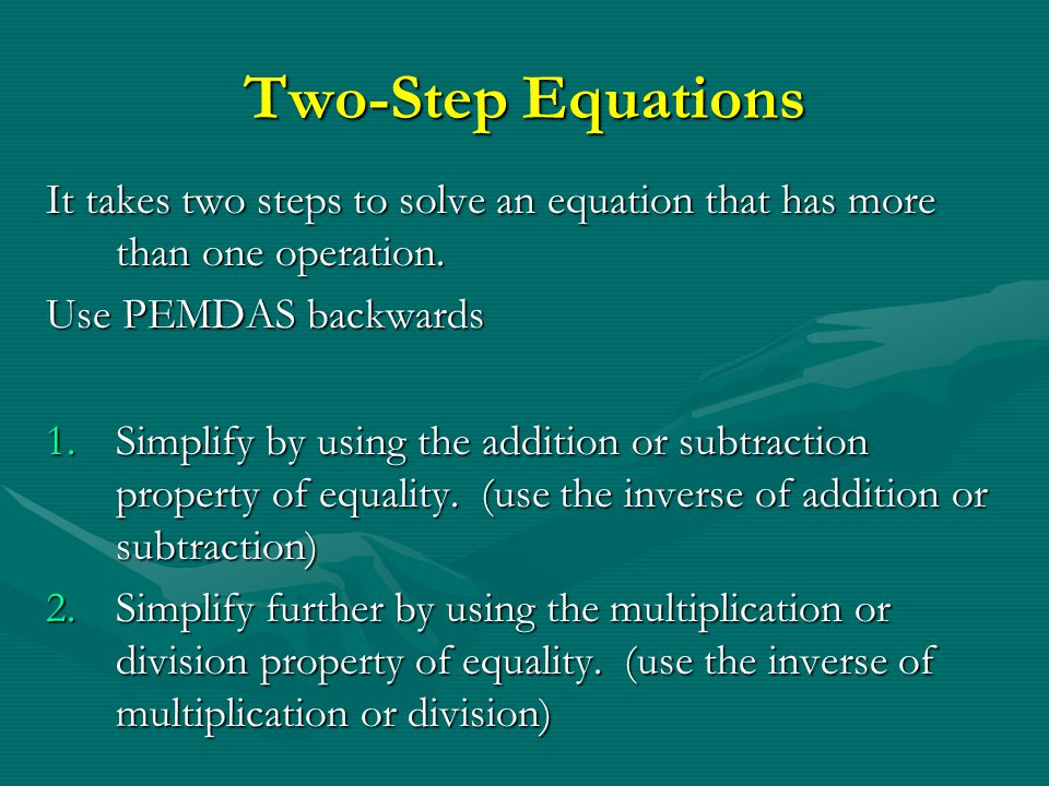 Two-Step Equations It takes two steps to solve an equation that has more than one operation. Use PEMDAS backwards.