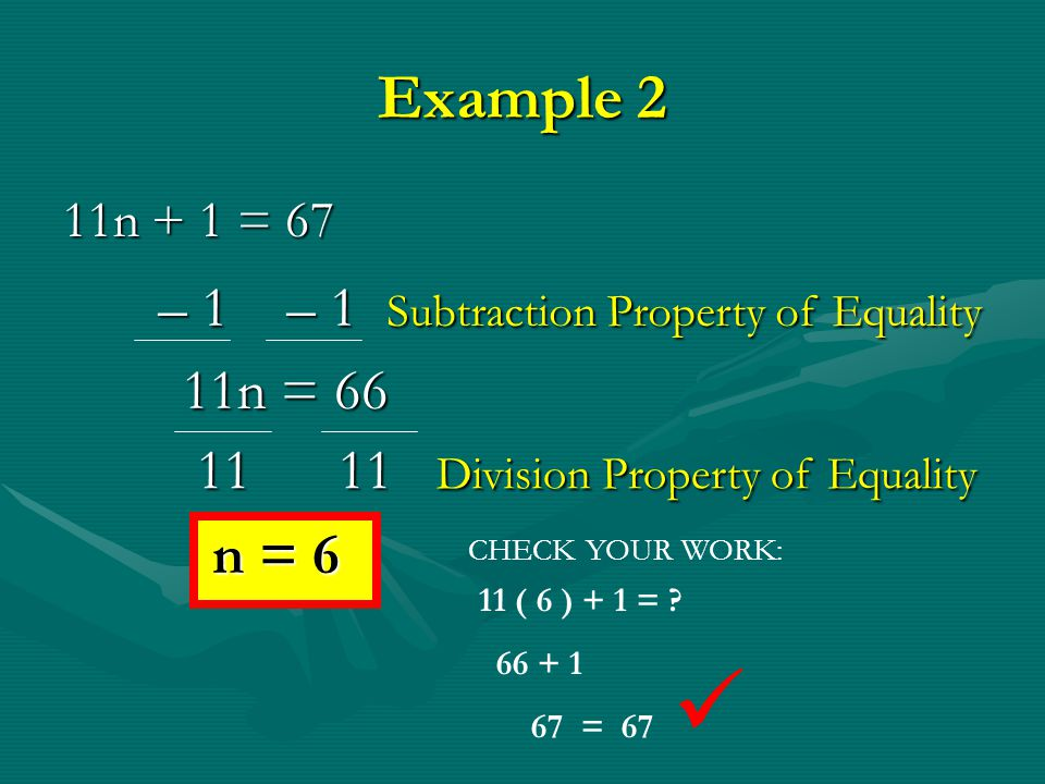  Example 2 – 1 – 1 Subtraction Property of Equality 11n = 66