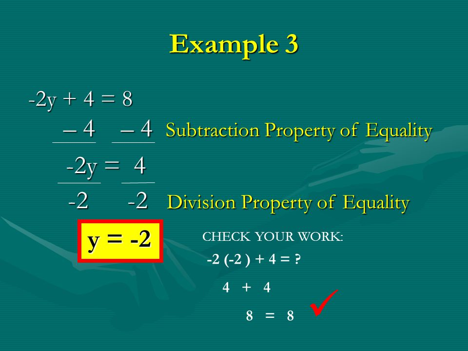  Example 3 – 4 – 4 Subtraction Property of Equality -2y = 4