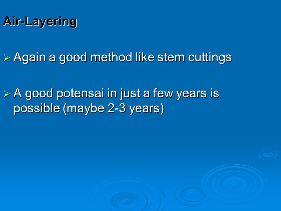 Air-Layering Again a good method like stem cuttings.