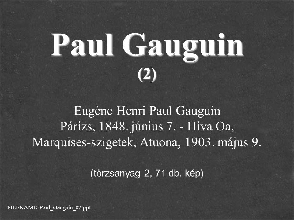 Paul Gauguin (2) Eugène Henri Paul Gauguin Párizs, 1848. június 7. - Hiva Oa, Marquises-szigetek, Atuona, 1903. május 9.