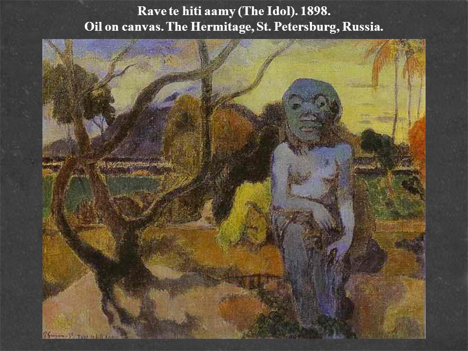 Rave te hiti aamy (The Idol). 1898. Oil on canvas. The Hermitage, St