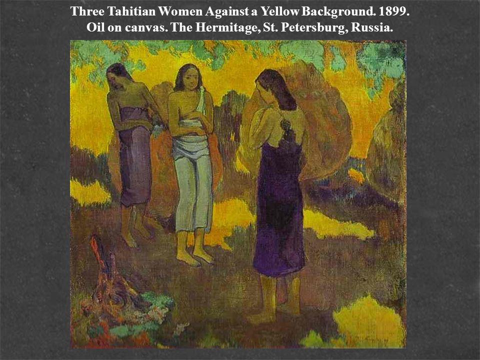 Three Tahitian Women Against a Yellow Background. 1899. Oil on canvas