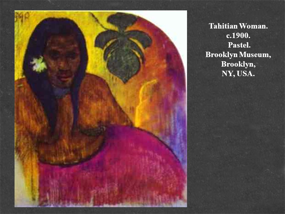 Tahitian Woman. c.1900. Pastel. Brooklyn Museum, Brooklyn, NY, USA.