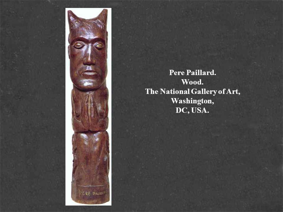 Pere Paillard. Wood. The National Gallery of Art, Washington, DC, USA.