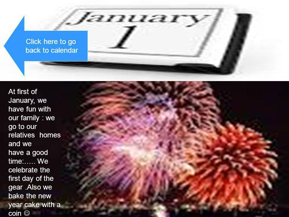 Click here to go back to calendar. At first of January, we have fun with our family : we. go to our relatives homes and we.