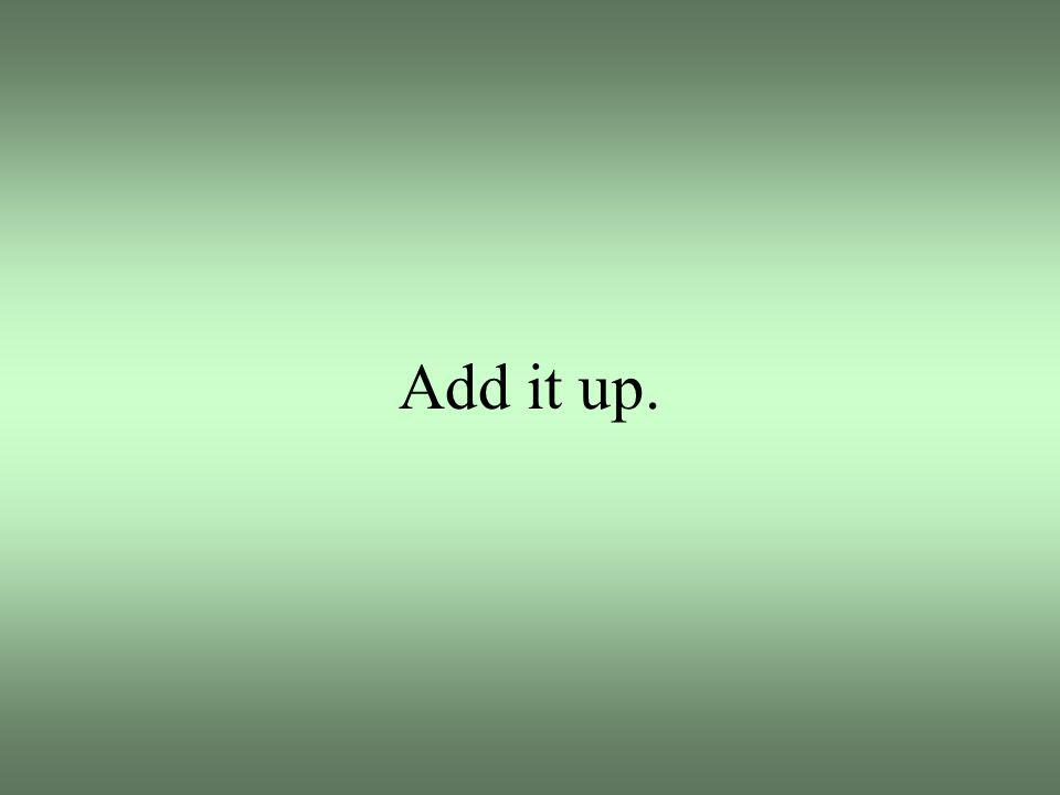 Add it up.