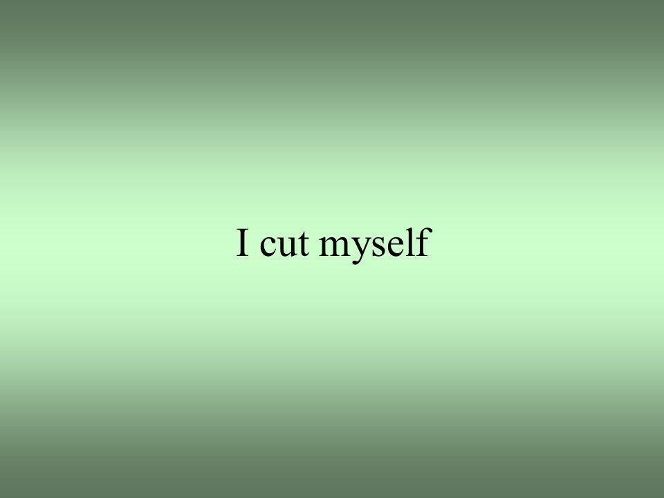 I cut myself
