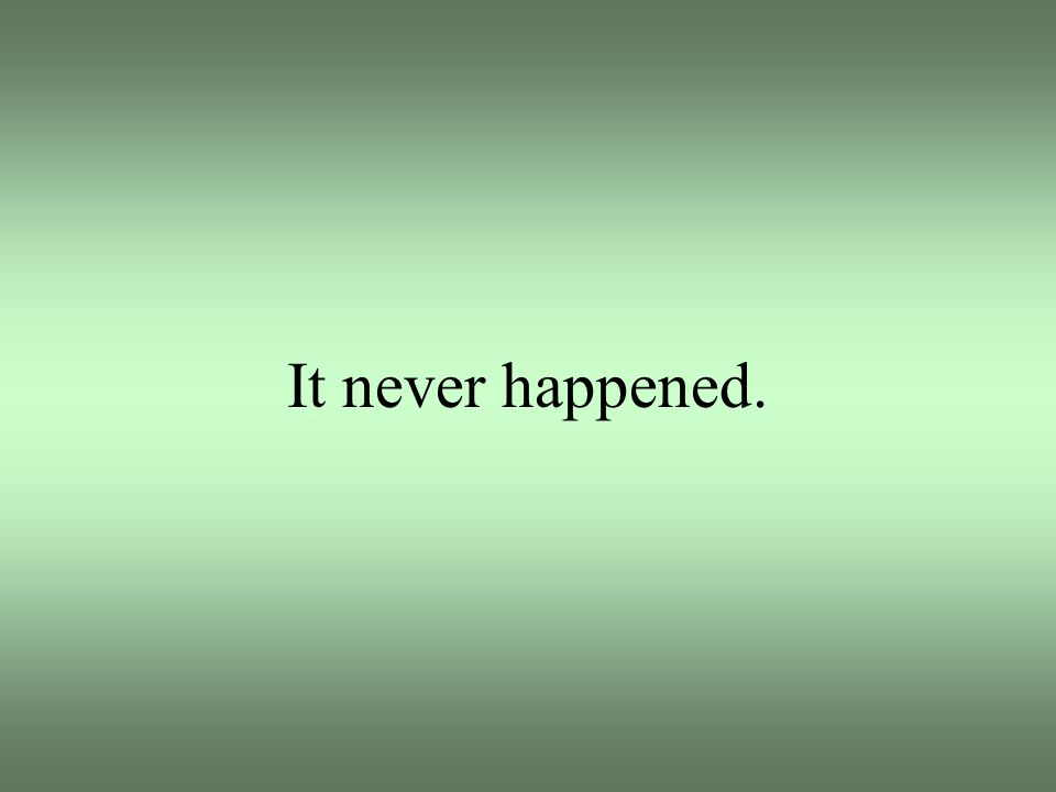 It never happened.