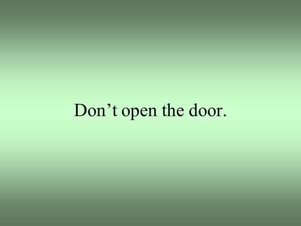 Don't open the door.