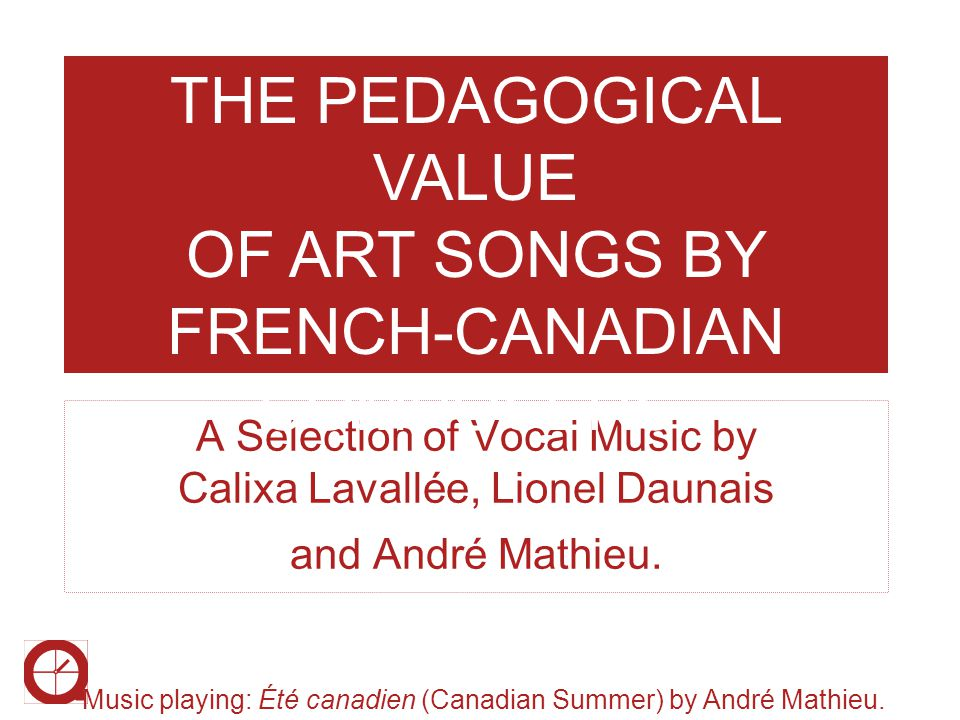 THE PEDAGOGICAL VALUE OF ART SONGS BY FRENCH-CANADIAN COMPOSERS.