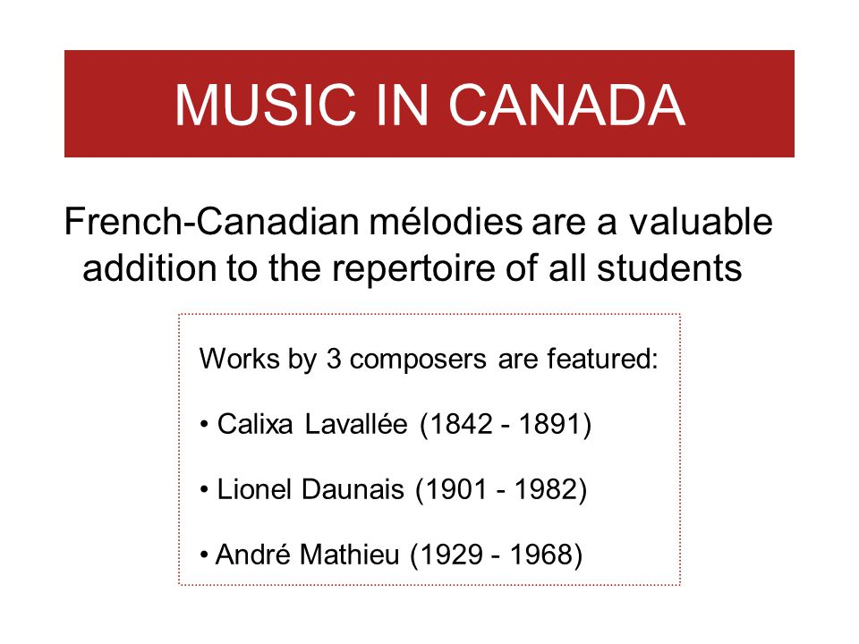 MUSIC IN CANADA French-Canadian mélodies are a valuable addition to the repertoire of all students.