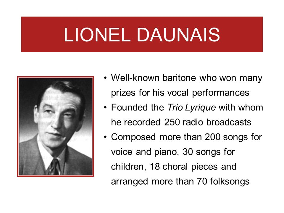LIONEL DAUNAIS Well-known baritone who won many prizes for his vocal performances.