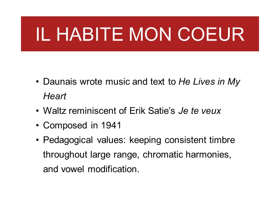 IL HABITE MON COEUR Daunais wrote music and text to He Lives in My Heart. Waltz reminiscent of Erik Satie's Je te veux.
