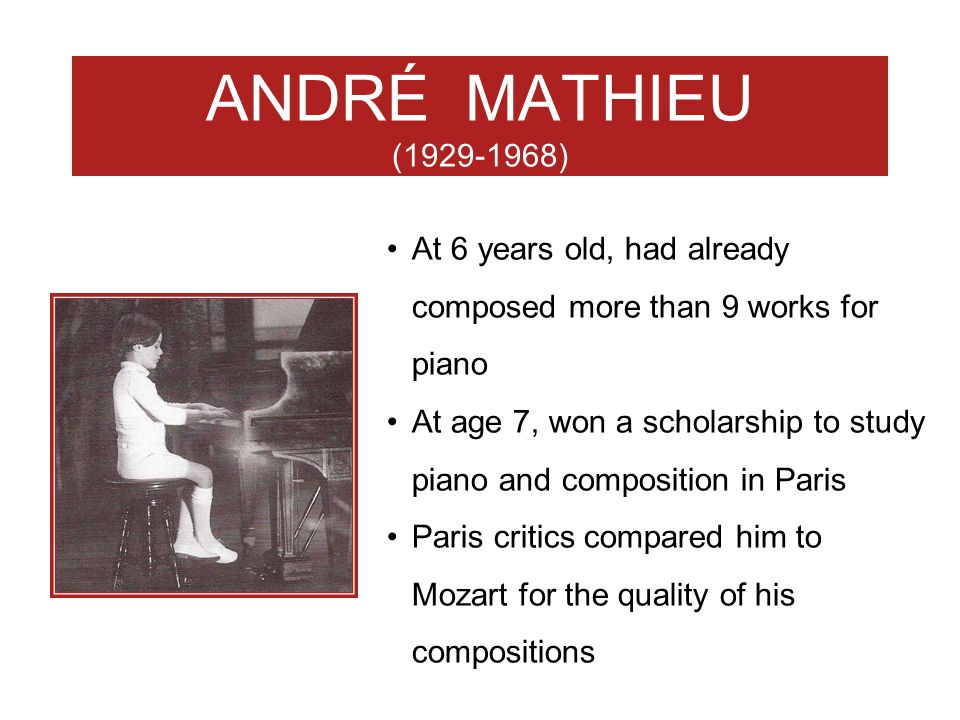ANDRÉ MATHIEU (1929-1968) At 6 years old, had already composed more than 9 works for piano.