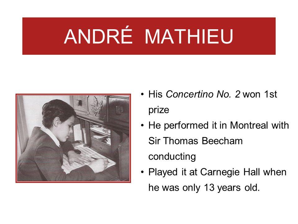 ANDRÉ MATHIEU His Concertino No. 2 won 1st prize