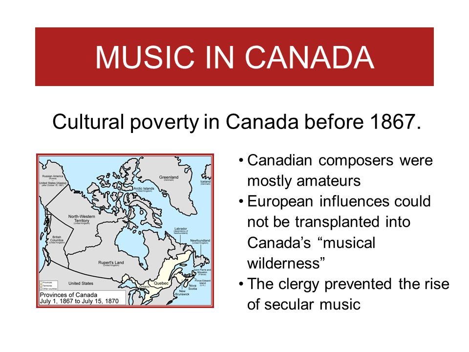 MUSIC IN CANADA Cultural poverty in Canada before 1867.
