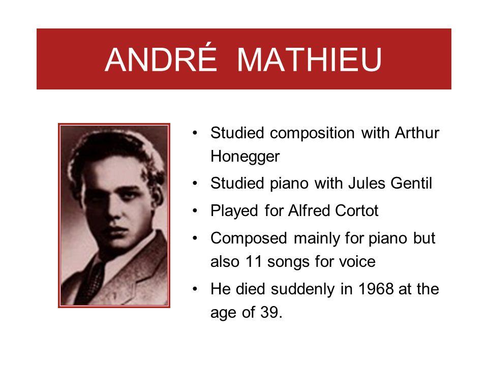ANDRÉ MATHIEU Studied composition with Arthur Honegger