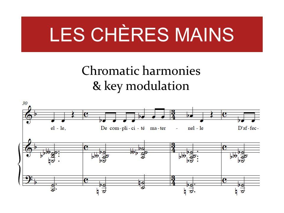 LES CHÈRES MAINS Chromatic harmonies & key modulation