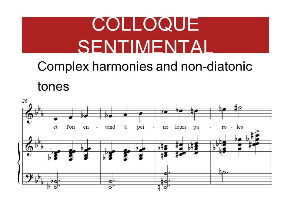 COLLOQUE SENTIMENTAL Complex harmonies and non-diatonic tones