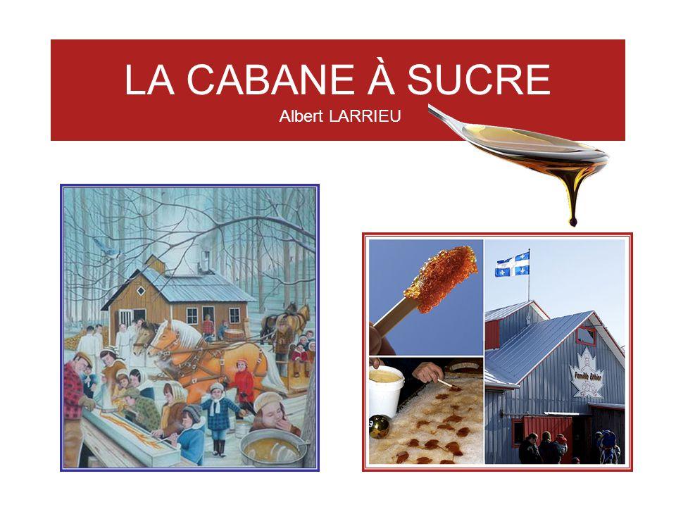 LA CABANE À SUCRE Albert LARRIEU