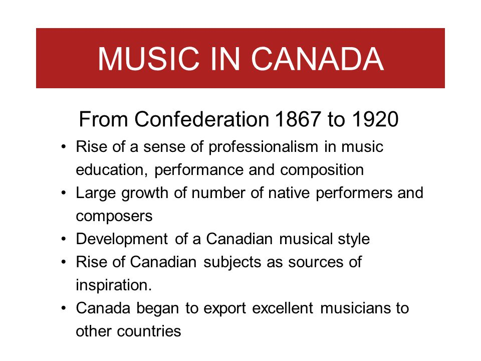 MUSIC IN CANADA From Confederation 1867 to 1920