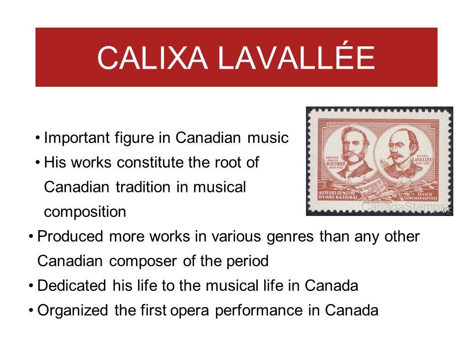CALIXA LAVALLÉE Important figure in Canadian music
