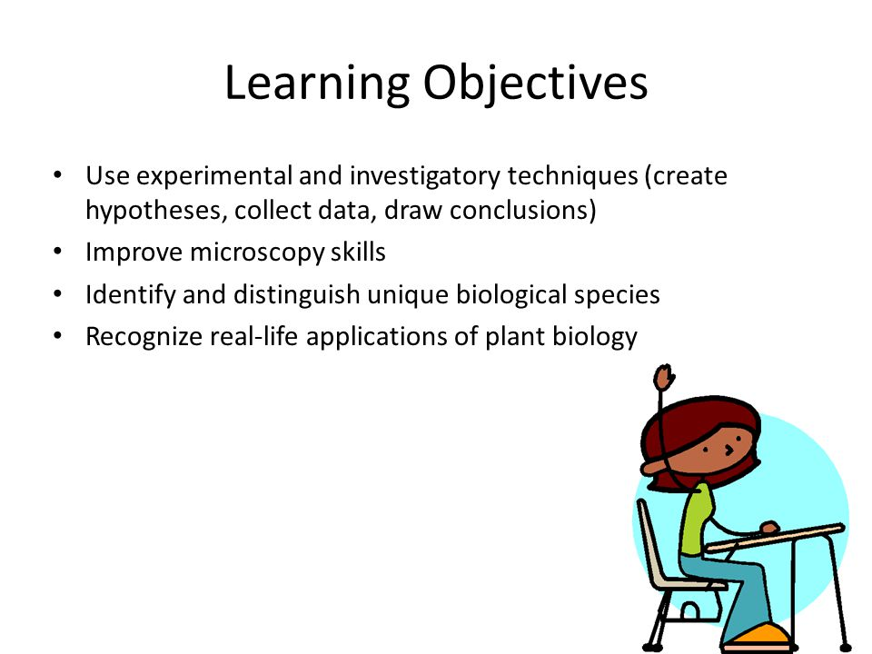Learning Objectives Use experimental and investigatory techniques (create hypotheses, collect data, draw conclusions)