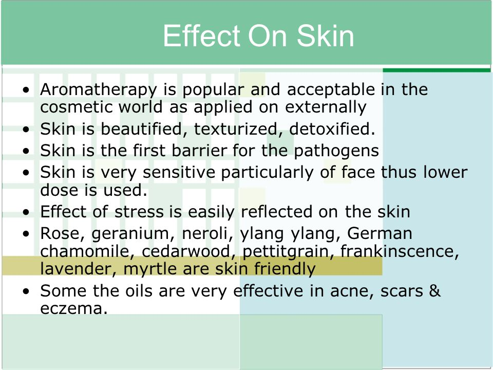 Effect On Skin Aromatherapy is popular and acceptable in the cosmetic world as applied on externally.
