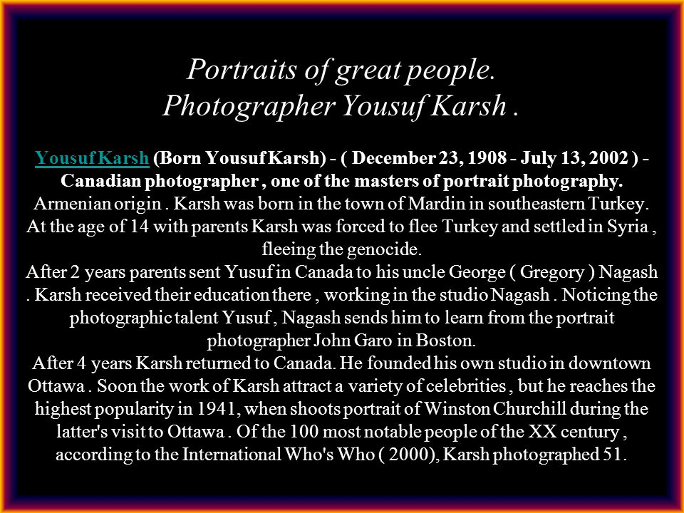 Portraits of great people. Photographer Yousuf Karsh