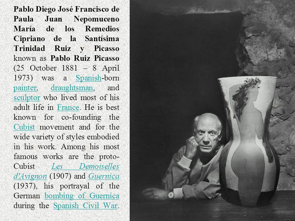 Pablo Diego José Francisco de Paula Juan Nepomuceno María de los Remedios Cipriano de la Santísima Trinidad Ruiz y Picasso known as Pablo Ruiz Picasso (25 October 1881 – 8 April 1973) was a Spanish-born painter, draughtsman, and sculptor who lived most of his adult life in France.