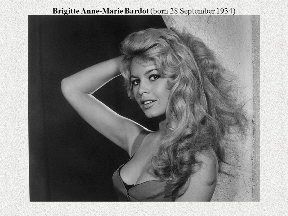 Brigitte Anne-Marie Bardot (born 28 September 1934)