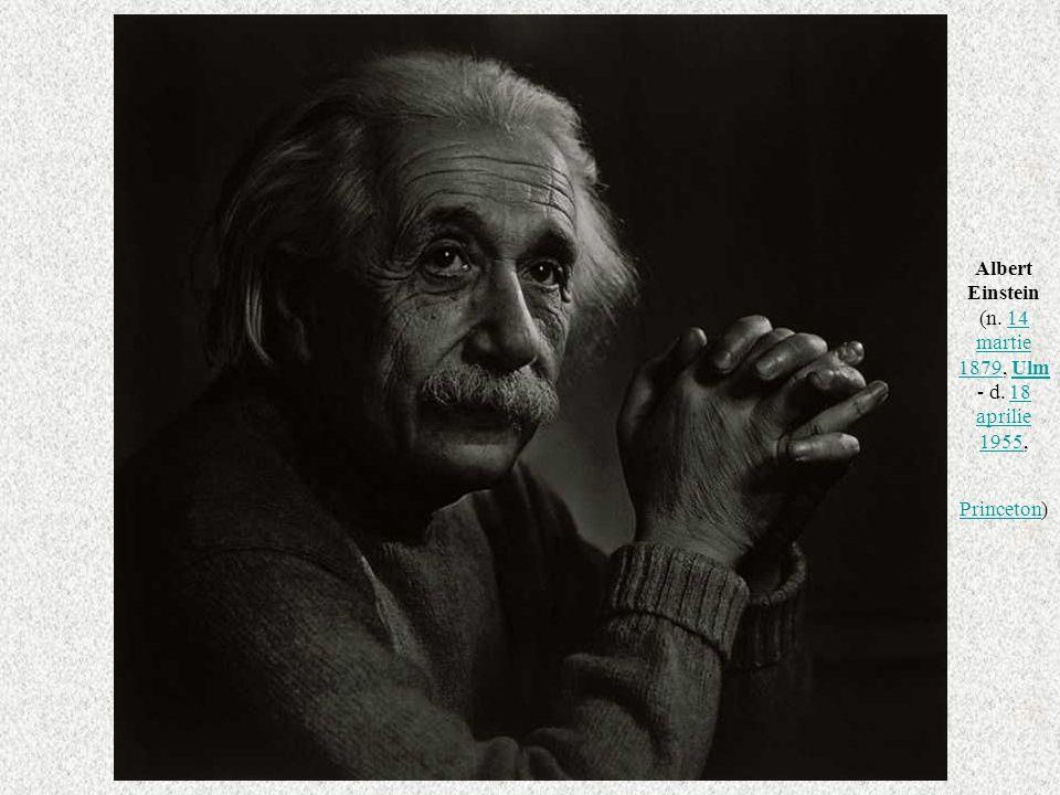 Albert Einstein (n. 14 martie 1879, Ulm - d